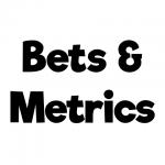 Bets & Metrics